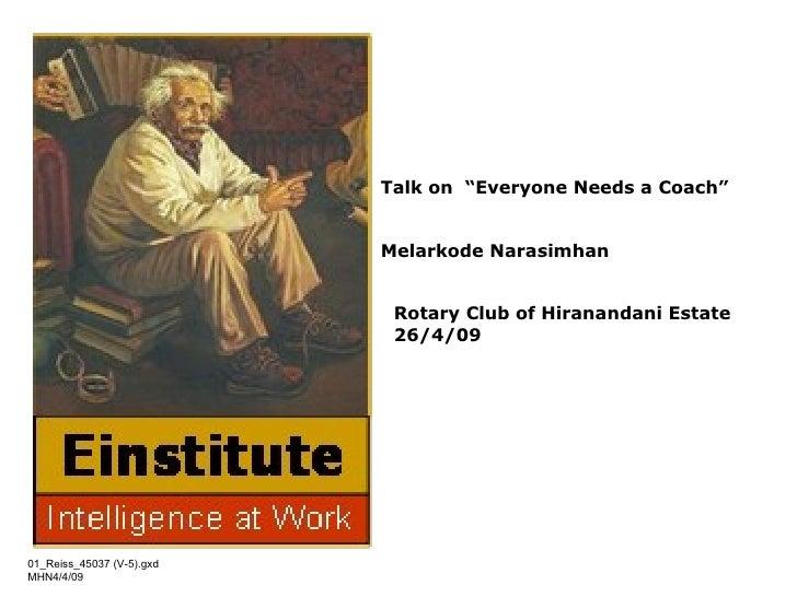 "01_Reiss_45037 (V-5).gxd MHN4/4/09 Rotary Club of Hiranandani Estate 26/4/09 Talk on  ""Everyone Needs a Coach"" Melarkode N..."