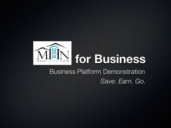 for BusinessBusiness Platform Demonstration                 Save. Earn. Go.
