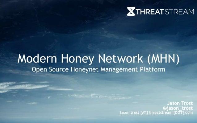 Colby DeRodeff Chief Technology Officer Modern Honey Network (MHN) Open Source Honeynet Management Platform Jason Trost @j...
