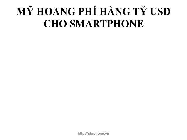 MỸ HOANG PHÍ HÀNG TỶ USD    CHO SMARTPHONE         http://staphone.vn
