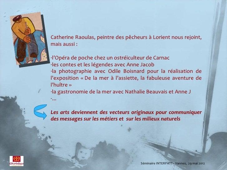 Catherine Raoulas, peintre des pêcheurs à Lorient nous rejoint,mais aussi :-l'Opéra de poche chez un ostréiculteur de Carn...