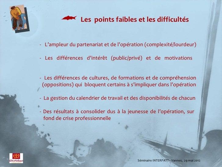  Les points faibles et les difficultés- L'ampleur du partenariat et de l'opération (complexité/lourdeur)- Les différences...