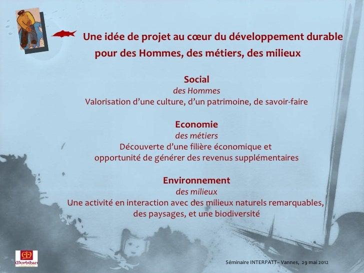  Une idée de projet au cœur du développement durable          pour des Hommes, des métiers, des milieux                  ...