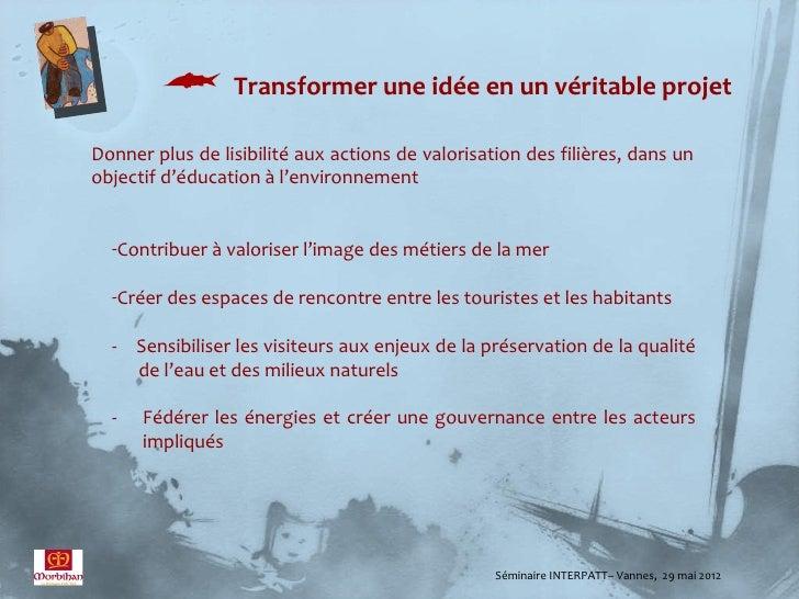  Transformer une idée en un véritable projetDonner plus de lisibilité aux actions de valorisation des filières, dans unob...