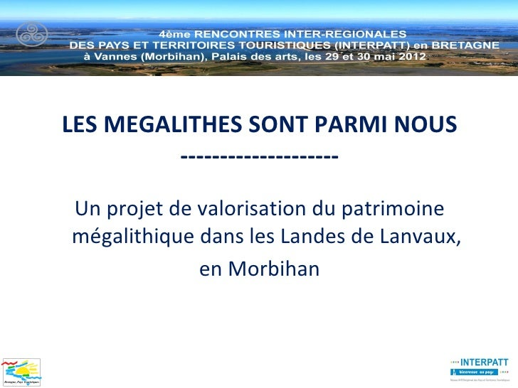 LES MEGALITHES SONT PARMI NOUS         --------------------Un projet de valorisation du patrimoinemégalithique dans les La...