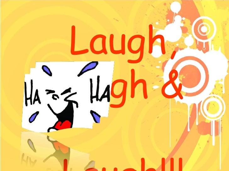 Laugh, Laugh &  Laugh!!!
