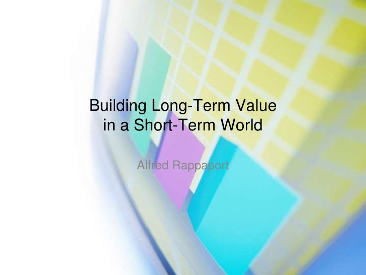 Building Long-Term Value in a Short-Term World<br />Alfred Rappaport<br />