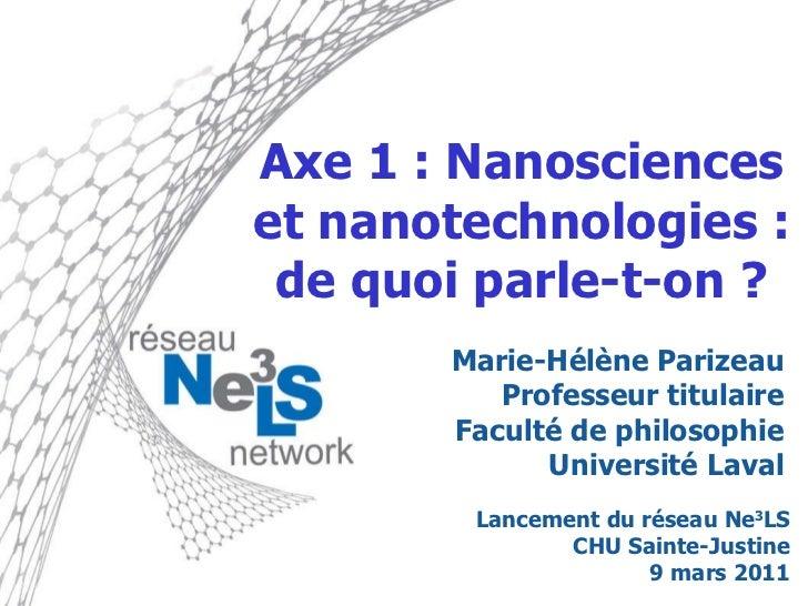 Axe 1: Nanosciences et nanotechnologies : de quoi parle-t-on ? Marie-Hélène Parizeau Professeur titulaire Faculté de phil...