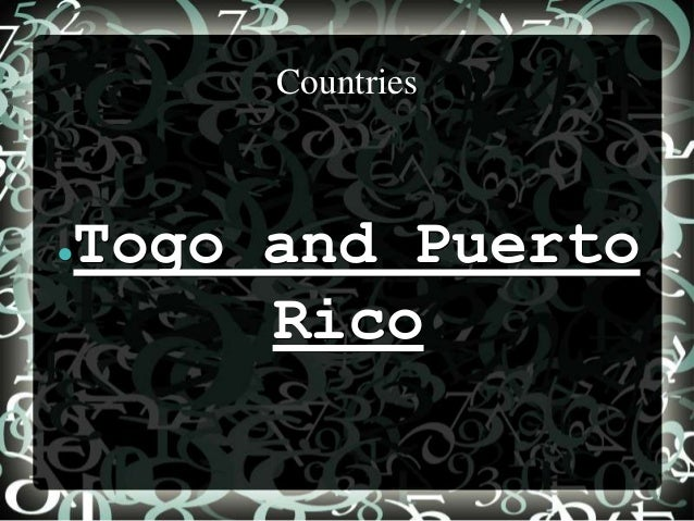 Countries●   Togo and Puerto         Rico