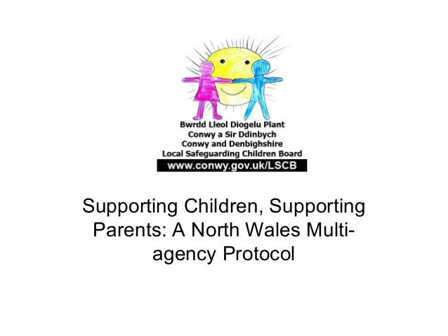 Supporting Children, Supporting Parents: A North Wales Multi-       agency Protocol