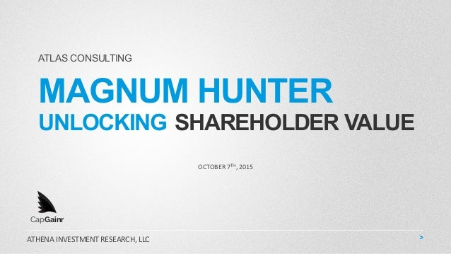 MAGNUM HUNTER UNLOCKING SHAREHOLDER VALUE OCTOBER	   7TH,	   2015	    ATLAS CONSULTING ATHENA	   INVESTMENT	   RESEARCH,	 ...