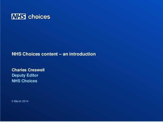 NHS Choices content – an introduction  Charles Creswell Deputy Editor NHS Choices  5 March 2014