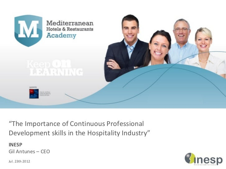 """The Importance of Continuous ProfessionalDevelopment skills in the Hospitality Industry""INESPGil Antunes – CEOJul. 23th 2..."