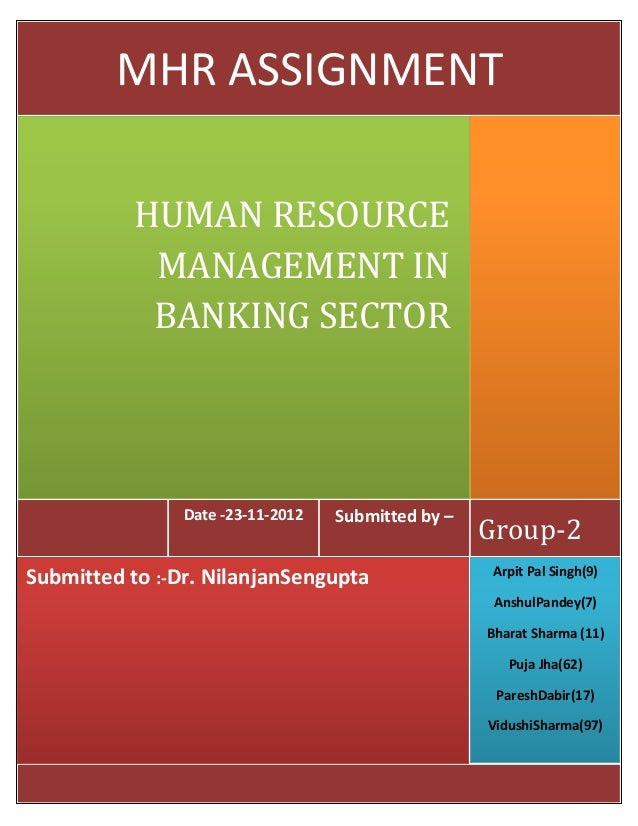MHR ASSIGNMENT          HUMAN RESOURCE           MANAGEMENT IN           BANKING SECTOR                Date -23-11-2012   ...