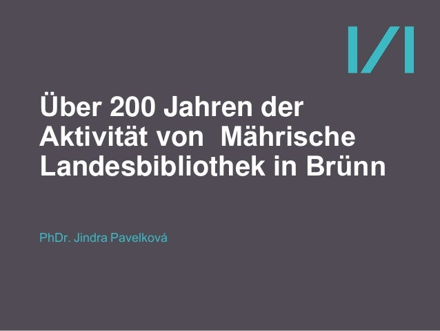 Über 200 Jahren der Aktivität von Mährische Landesbibliothek in Brünn PhDr. Jindra Pavelková