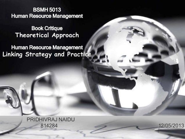 BSMH 5013Human Resource ManagementBook CritiqueTheoretical ApproachHuman Resource ManagementLinking Strategy and PracticeP...