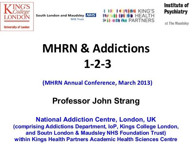 MHRN & Addictions               1-2-3          (MHRN Annual Conference, March 2013)              Professor John Strang    ...