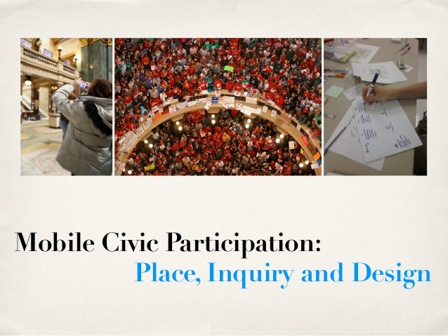 Mobile Civic Participation:          Place, Inquiry and Design