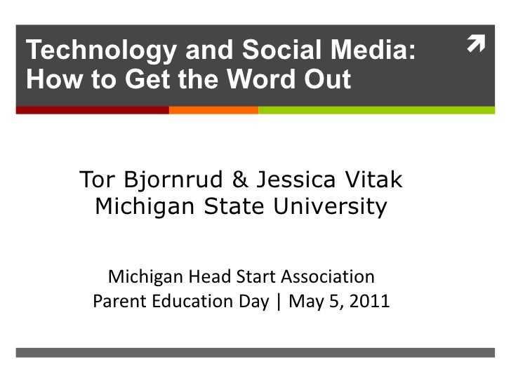Technology and Social Media: How to Get the Word Out Tor Bjornrud & Jessica Vitak Michigan State University Michigan Head ...