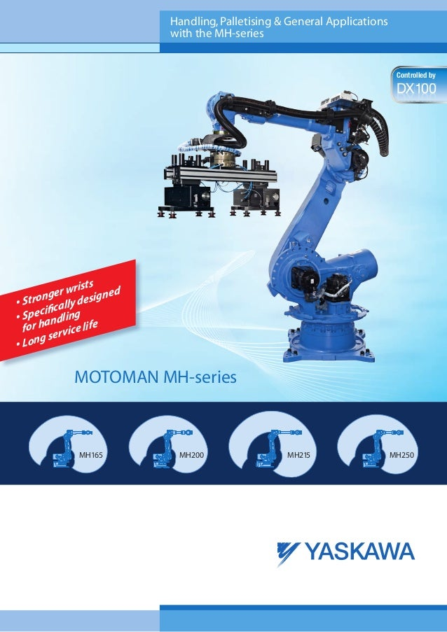 MOTOMAN MH-series Handling,Palletising & General Applications with the MH-series •Stronger wrists •Specifically designed...