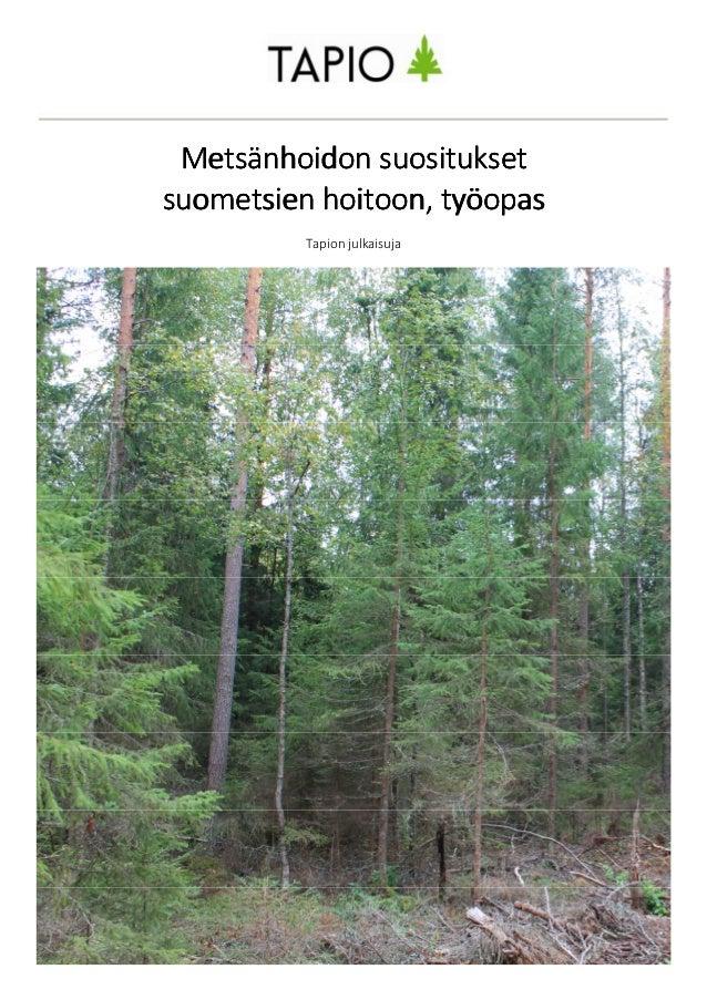 Metsänhoidon suosituksetMetsänhoidon suosituksetMetsänhoidon suosituksetMetsänhoidon suositukset suometsien hoitoon, työop...