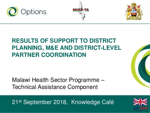 RESULTS OF SUPPORT TO DISTRICT PLANNING, M&E AND DISTRICT-LEVEL PARTNER COORDINATION Malawi Health Sector Programme – Tech...