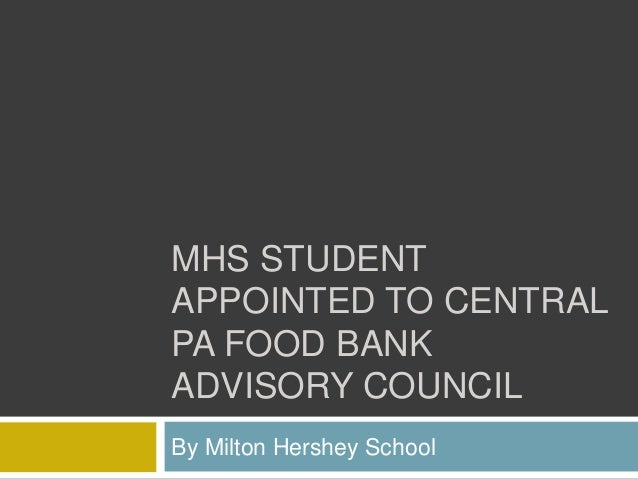 MHS STUDENT APPOINTED TO CENTRAL PA FOOD BANK ADVISORY COUNCIL By Milton Hershey School