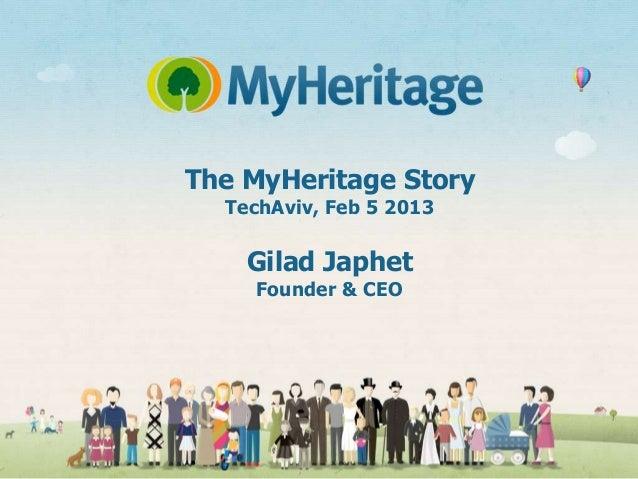 The MyHeritage Story  TechAviv, Feb 5 2013    Gilad Japhet    Founder & CEO