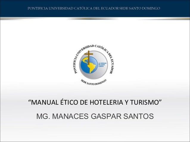 """""""MANUAL ÉTICO DE HOTELERIA Y TURISMO"""" MG. MANACES GASPAR SANTOS"""