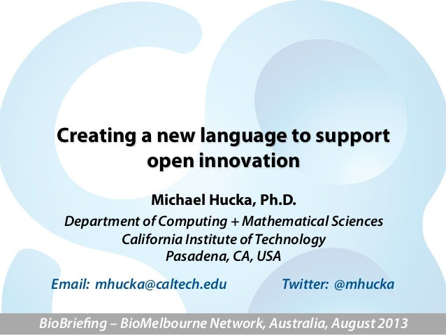 Creating a new language to support open innovation Michael Hucka, Ph.D. Department of Computing + Mathematical Sciences Ca...