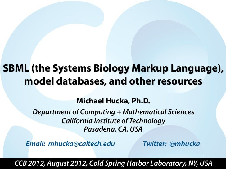 SBML (the Systems Biology Markup Language),   model databases, and other resources                     Michael Hucka, Ph.D...