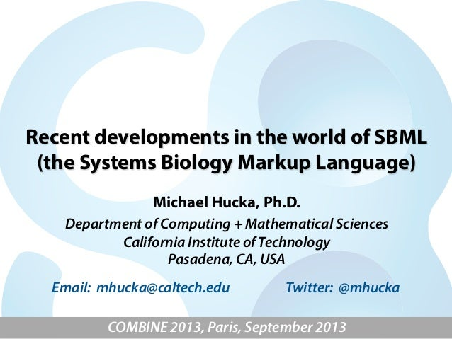 Recent developments in the world of SBML (the Systems Biology Markup Language) Michael Hucka, Ph.D. Department of Computin...