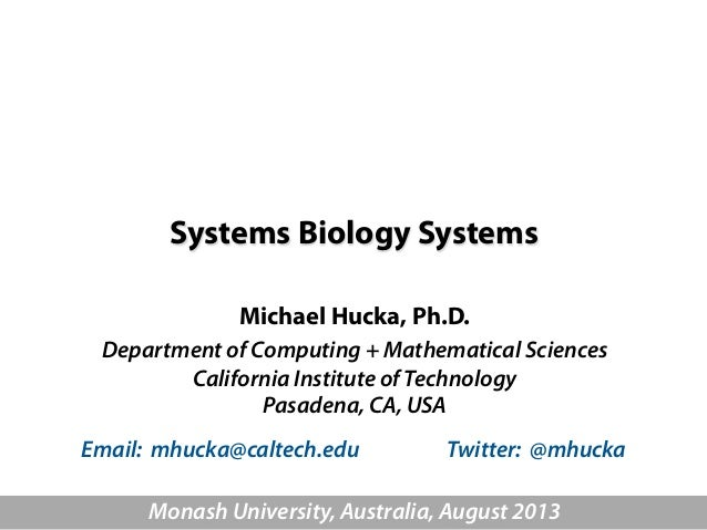 Systems Biology Systems Michael Hucka, Ph.D. Department of Computing + Mathematical Sciences California Institute of Techn...
