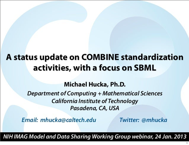 A status update on COMBINE standardization       activities, with a focus on SBML                      Michael Hucka, Ph.D...