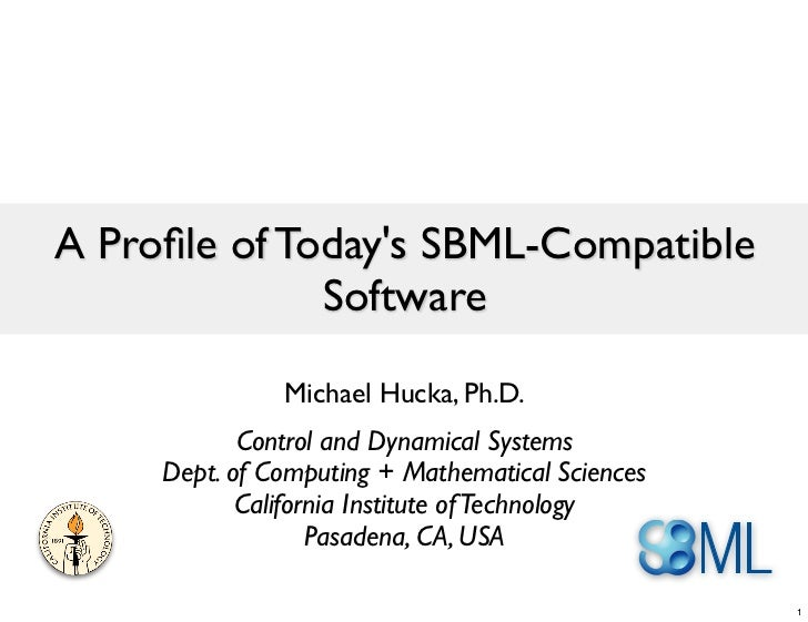 A Profile of Todays SBML-Compatible              Software               Michael Hucka, Ph.D.            Control and Dynamic...
