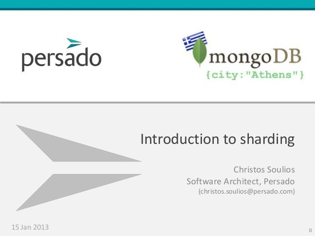 Introduction to sharding                                Christos Soulios                     Software Architect, Persado  ...