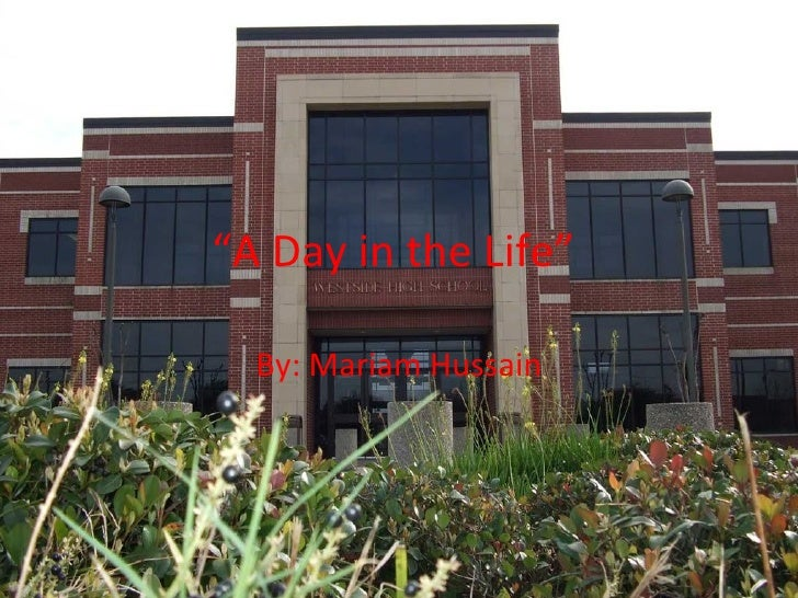 """"""" A Day in the Life""""  By: Mariam Hussain"""