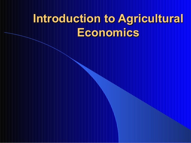 Introduction to AgriculturalIntroduction to Agricultural EconomicsEconomics