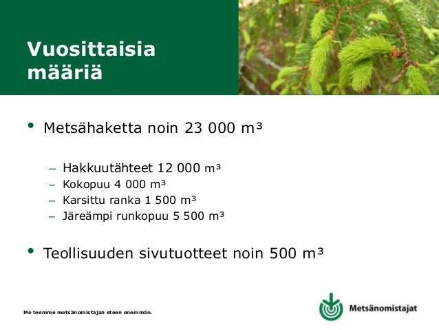 Me teemme metsänomistajan eteen enemmän. Lähienergiaa • Toimitussäde pääasiassa noin 30km – Lyhyempi matka – pienemmät pää...