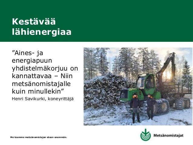 Me teemme metsänomistajan eteen enemmän. Kiitos! Kysymyksiä? Johannes Pohjala Johannes.pohjala@mhy.fi 0500 556 914 www.mhy...