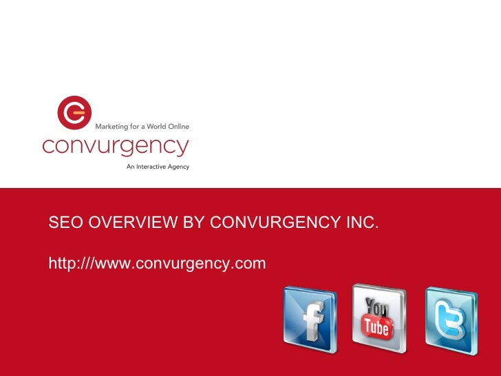 SEO OVERVIEW BY CONVURGENCY INC. http:///www.convurgency.com