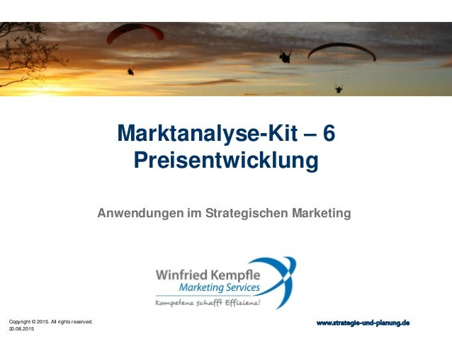 20.08.2015 Copyright © 2015. All rights reserved. www.strategie-und-planung.de Marktanalyse-Kit – 6 Preisentwicklung Anwen...