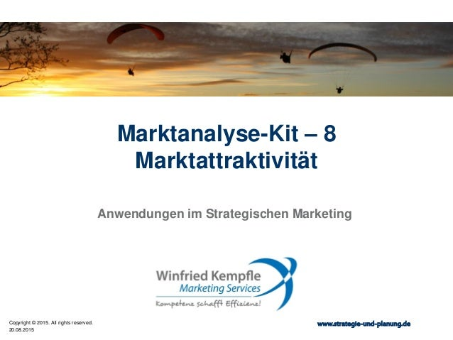 20.08.2015 Copyright © 2015. All rights reserved. www.strategie-und-planung.de Marktanalyse-Kit – 8 Marktattraktivität Anw...