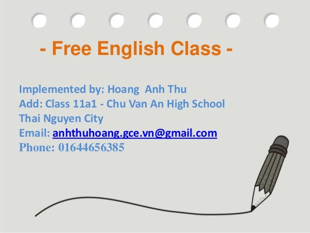 - Free English Class -Implemented by: Hoang Anh Project:                             ThuAdd: Class 11a1 - Chu-Van An High ...