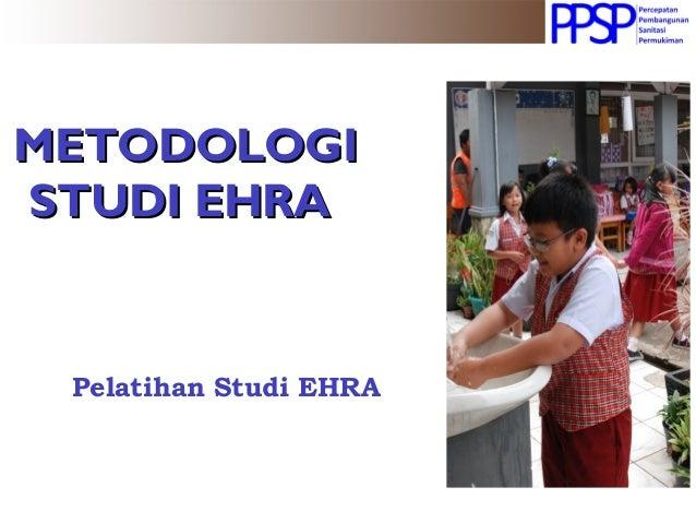 METODOLOGIMETODOLOGI STUDI EHRASTUDI EHRA Pelatihan Studi EHRA