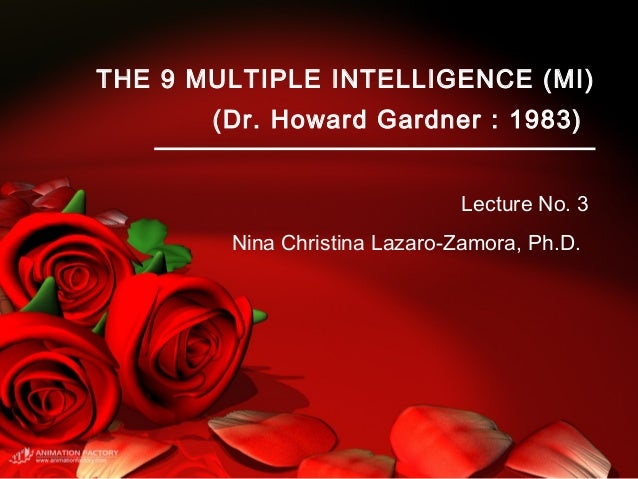 THE 9 MULTIPLE INTELLIGENCE (MI) (Dr. Howard Gardner : 1983) Lecture No. 3 Nina Christina Lazaro-Zamora, Ph.D.