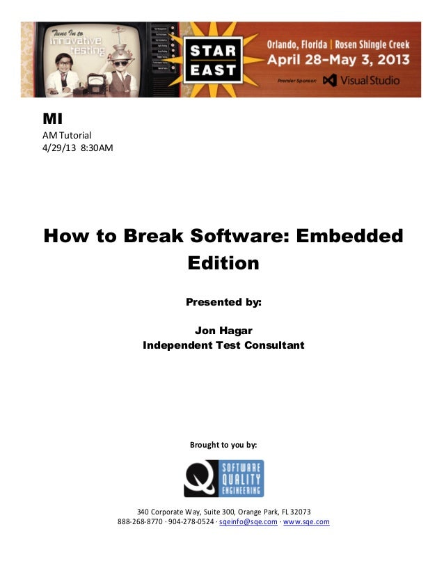 MI AM Tutorial 4/29/13 8:30AM  How to Break Software: Embedded Edition Presented by: Jon Hagar Independent Test Consultant...