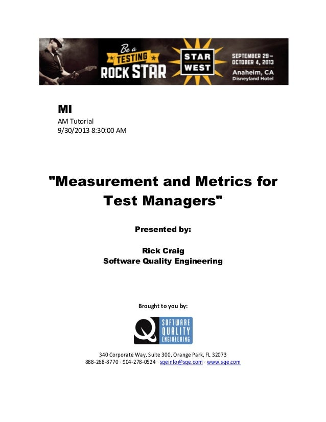 "MI AM Tutorial 9/30/2013 8:30:00 AM  ""Measurement and Metrics for Test Managers"" Presented by: Rick Craig Software Quality..."