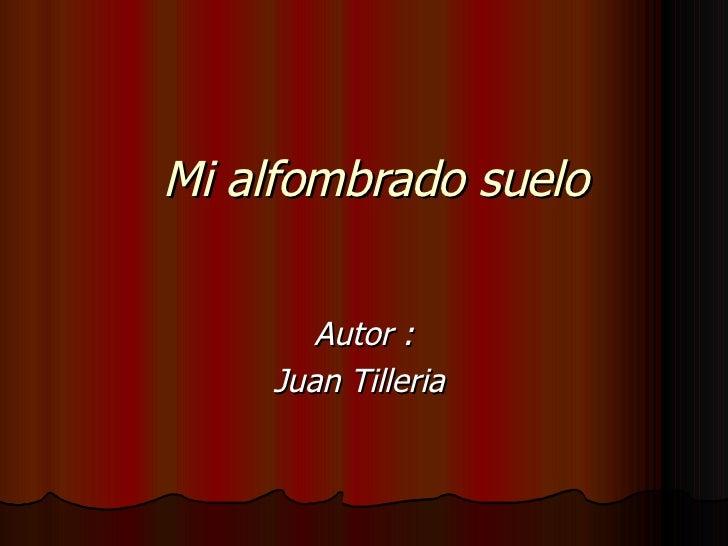 Mi alfombrado suelo Autor : Juan Tilleria