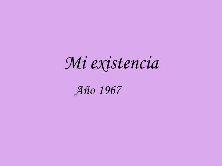 Mi existencia Año 1967